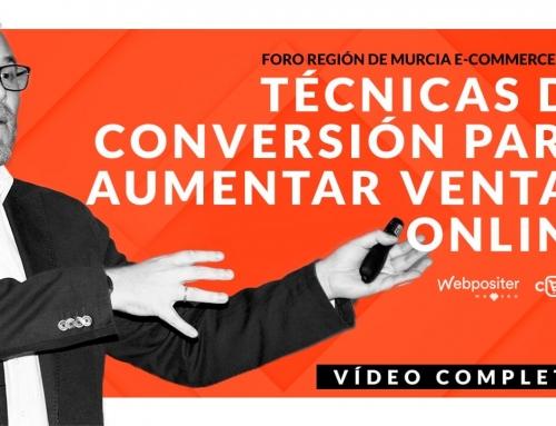 Técnicas de conversión para aumentar tus ventas online: Vídeo con ponencia dada en I Foro Región de Murcia e-Commerce 2018